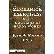 Joseph Moxon: Mechanick Exercises : Or the Doctrine of Handy-Works (Paperback); 2010 Edition