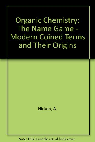 Organic Chemistry the Name Game: Modern Coined Terms and Their Origins