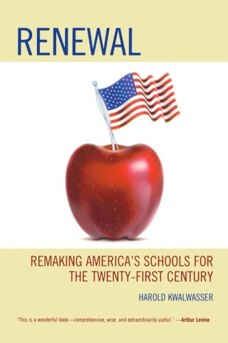 Renewal: Remaking America's Schools for the Twenty-First Century