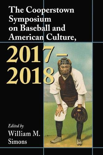 The Cooperstown Symposium on Baseball and American Culture, 2017–-2018 (Cooperstown Symposium Series) ()