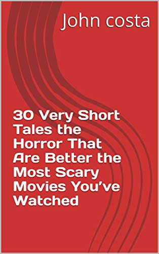 30 Very Short Tales the Horror That  Are Better the Most Scary  Movies You've ()
