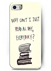 Why can't I just read all day everyday - iPhone 5 / 5s - hard snap on plastic case - Inspirational and motivational life quotes
