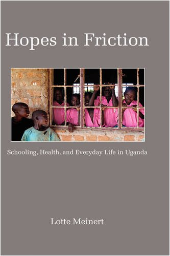 Hopes in Friction: Schooling, Health and Everyday Life in Uganda (Hc) (Education Policy in Practice: Critical Cultural Studies) PDF