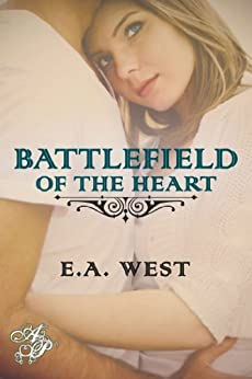 Battlefield of the Heart (Veteran Hearts Book 1) by [West, E.A.]