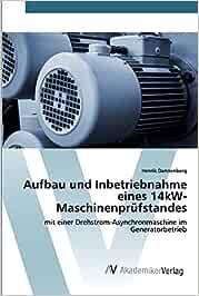 Aufbau und Inbetriebnahme eines 14kW-Maschinenprüfstandes: mit einer Drehstrom-Asynchronmaschine im Generatorbetrieb