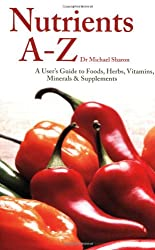 Nutrients A - Z: A User's Guide to Foods, Herbs, Vitamins, Minerals and Supplements