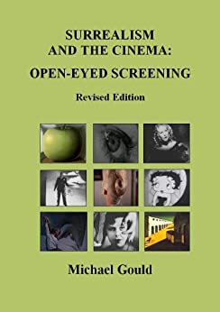 Surrealism and the Cinema: Open-eyed Screening (Revised) by [Gould, Michael]