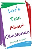 Let's Talk about Obedience, Carolyn B. Anderson, 160862479X