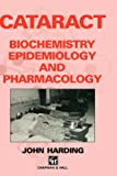 Cataract : Biochemistry, Epidemiology and Pharmacology, Harding, John, 0412360500