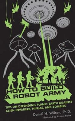 Download [(How to Build a Robot Army: Tips on Defending Planet Earth Against Alien Invaders, Ninjas, and Zombies)] [Author: Daniel H Wilson] published on (February, 2008) PDF