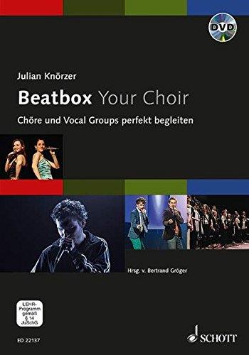Beatbox Your Choir: Chöre und Vocal Groups perfekt begleiten. Ausgabe mit DVD.
