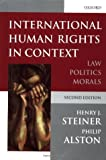 International Human Rights in Context : Law, Politics, Morals, Steiner, Henry and Alston, Philip, 019825427X