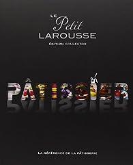 Le petit Larousse Pâtissier : Edition collector par  Larousse