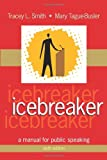 Icebreaker : A Manual for Public Speaking, Smith, Tracey L. and Tague-Busler, Mary, 1577666151
