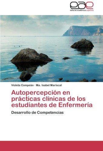 Autopercepcion en practicas clinicas de los estudiantes de Enfermeria: Desarrollo de Competencias (Spanish Edition) [Violeta Compean - Ma. Isabel Mariscal] (Tapa Blanda)