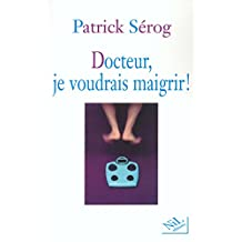DOCTEUR, JE VOUDRAIS MAIGRIR!