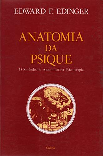 Anatomia da Psique: 0 Simbolismo Alquímico na Psicoterapia