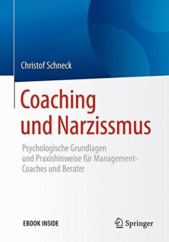 Coaching und Narzissmus: Psychologische Grundlagen und Praxishinweise für Management-Coaches und Berater
