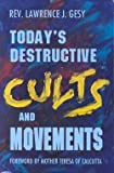 Today's Destructive Cults and Religious Movements, Lawrence J. Gesy, 0879734981