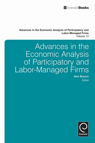 Advances in the Economic Analysis of Participatory and Labor-Managed Firms: 13 (Advances in the Economic Analysis of Participatory & Labor-managed Firms) Pdf