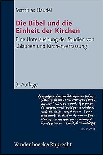 Die Bibel und die Einheit der Kirchen: Eine Untersuchung der Studien von »Glauben und Kirchenverfassung« (Kirche - Konfession - Religion) (German Edition)