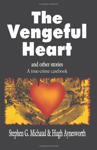 The Vengeful Heart and Other Stories: A True Crime Casebook