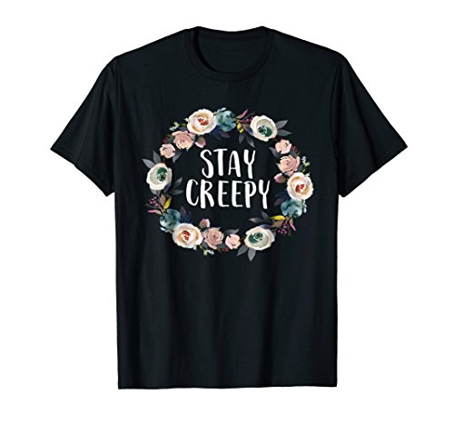 Stay Creepy Funny Sarcastic Floral Women's Gift Shirt -