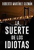 LA SUERTE DE LOS IDIOTAS (Novela negra tan adictiva que la acabarás en un solo día) (Spanish Edition)