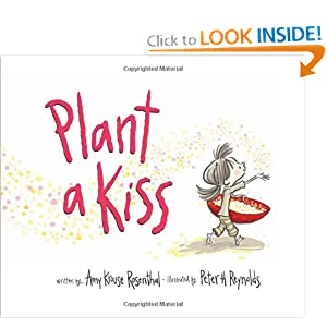 Plant a Kiss Amy Krouse Rosenthal and Peter H. Reynolds