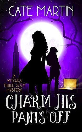 Charm His Pants Off: A Witches Three Cozy Mystery (The Witches Three Cozy Mysteries Book 4) by [Martin, Cate]