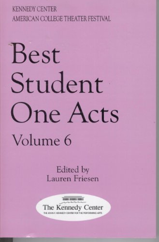 Best Student One Acts: Volume 6 - Winners of the 2000 Kennedy Center American College Theater Festival One-Act Play Competition (Best One Act Plays For Competition)