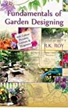 Fundamentals of Garden Designing : A Colour Encyclopedia, R.K. Roy, 9381450307