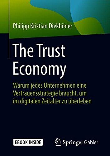 The Trust Economy: Warum jedes Unternehmen eine Vertrauensstrategie braucht, um im digitalen Zeitalter zu überleben (German Edition)