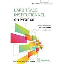 L'arbitrage institutionnel en France (French Edition)