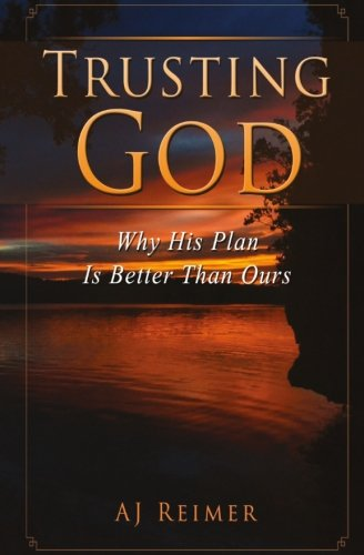 Trusting God: Why His Plan Is Better Than Ours