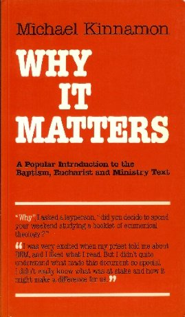 Why It Matters: A Popular Introduction to the Baptism, Eucharist and Ministry Text (The Risk book series)