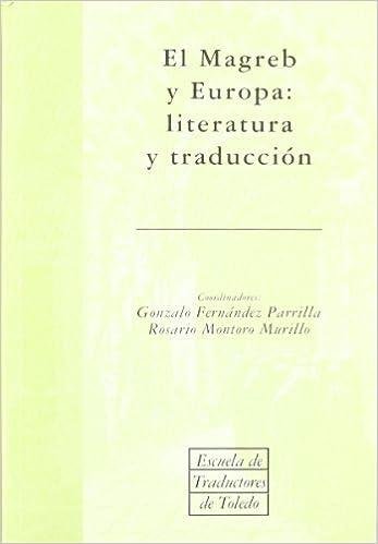 El Magreb y Europa: literatura y traducci?n: Gonzalo;Montoro ...