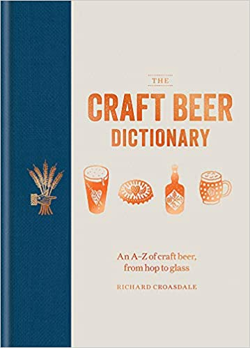 The Craft Beer Dictionary An A Z Of Craft Beer From Hop To Glass