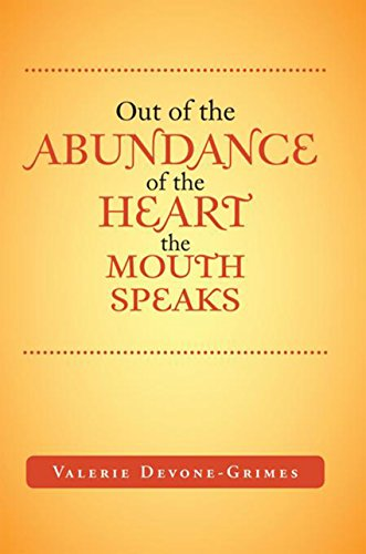 Out of the Abundance of the Heart the Mouth Speak