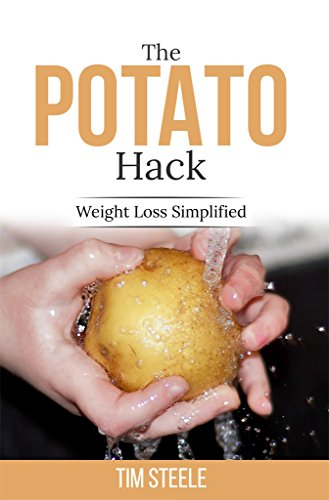 The Potato Hack: Weight Loss Simplified by Tim Steele