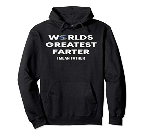 WORLDS GREATEST FARTER - I MEAN FATHER FUNNY PULLOVER HOODIE