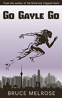 Go Gayle Go (John Kelly Series Book 3) by [Melrose, Bruce]