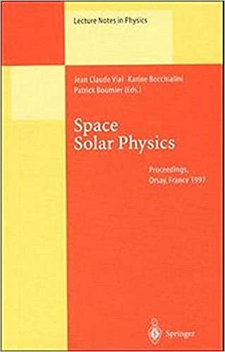 Book Space Solar Physics: Theoretical and Observational Issues in the Context of the SOHO Mission: Theoretical and Observational Issues in the Context of ... September 1997 (Lecture Notes in Physics)