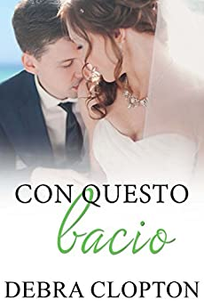 Con questo bacio (Windswept Bay Vol. 3) (Italian Edition) by [Clopton, Debra]
