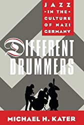 Different Drummers: Jazz In The Culture Of Nazi Germany