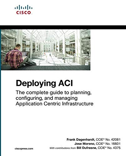 Deploying ACI: The complete guide to planning, configuring, and managing Application Centric Infrast