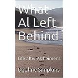 What Al Left Behind: Life after Alzheimer's