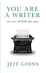 You Are a Writer (So Start Acting Like One) by Jeff Goins (2014-09-02)