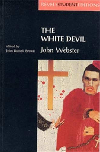 The White Devil  By John Webster  Revels Student Editions