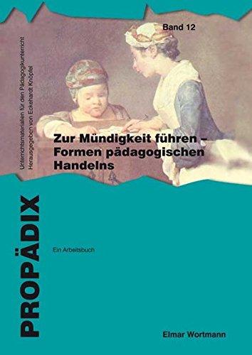Zur Mündigkeit Führen   Formen Pädagogischen Handelns  Ein Arbeitsbuch  Schülerband  PROPÄDIX